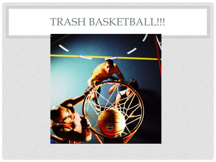 Trash Basketball!!!