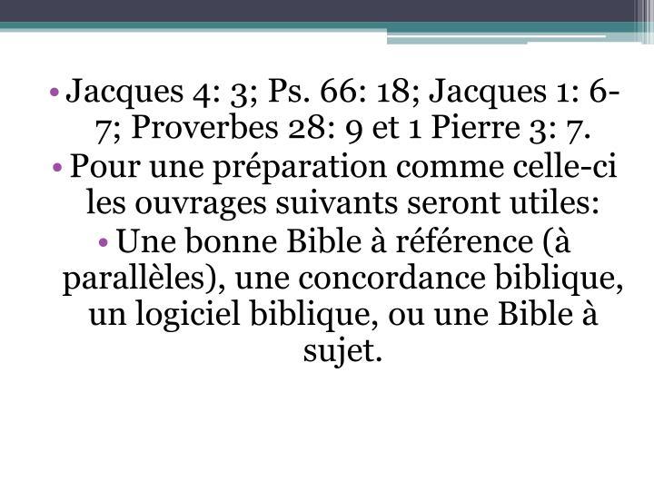 Jacques 4: 3; Ps. 66: 18; Jacques 1: 6-7; Proverbes 28: 9 et 1 Pierre 3: 7.
