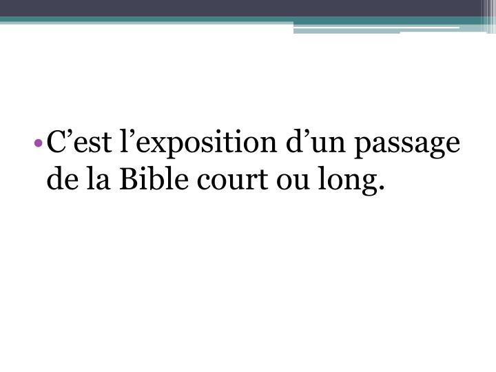 C'est l'exposition d'un passage de la Bible court ou long.