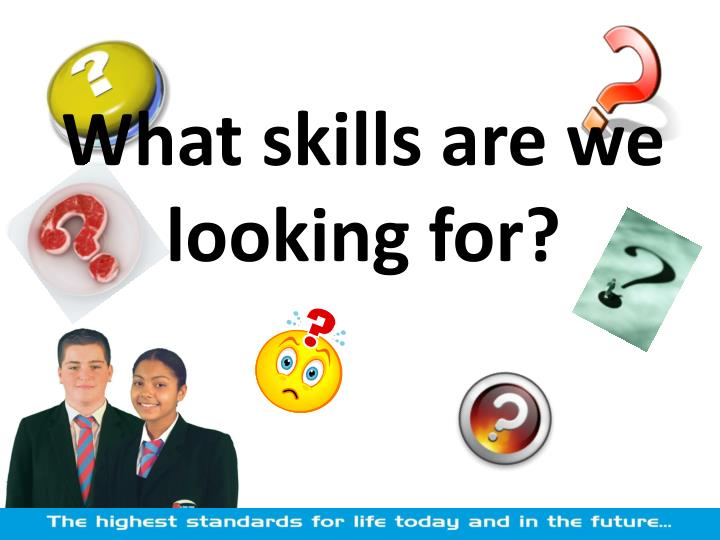 What skills are we looking for?