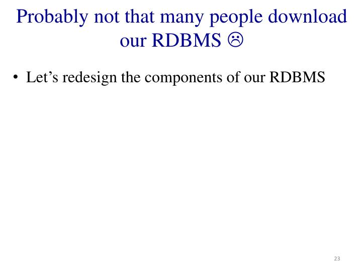 Probably not that many people download our RDBMS