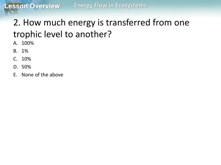 2. How much energy is transferred from one trophic level to another?