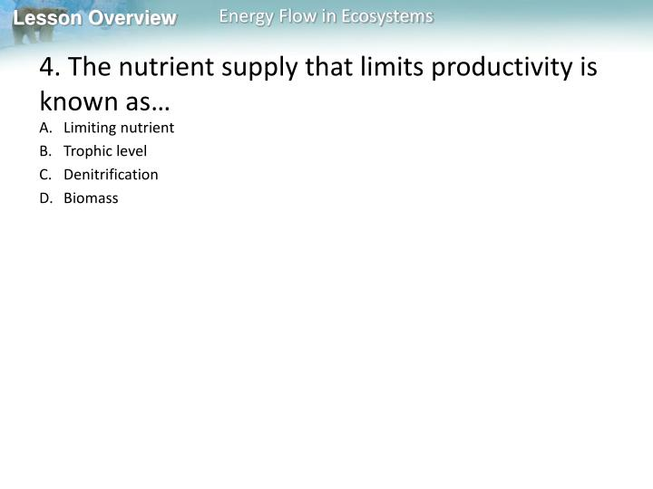 4. The nutrient supply that limits productivity is known as…