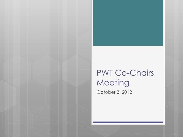 Pwt co chairs meeting