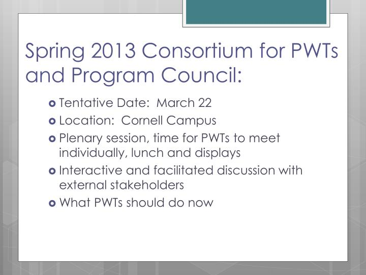 Spring 2013 Consortium for PWTs and Program Council:
