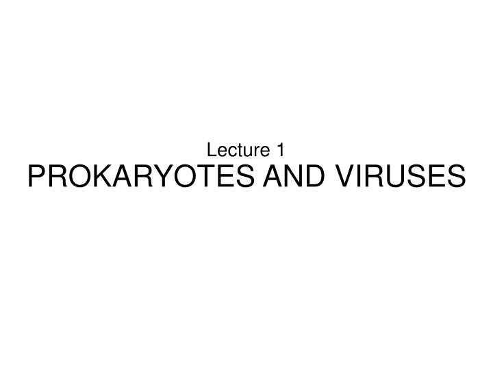 Lecture 1 prokaryotes and viruses