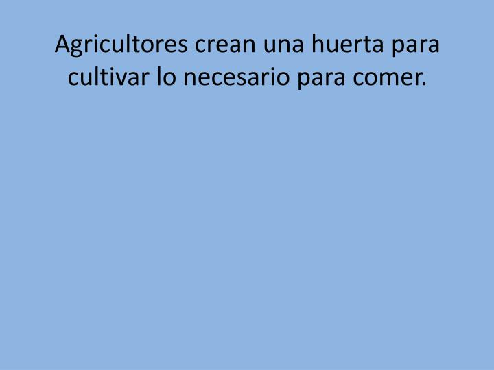 Agricultores crean una huerta para cultivar lo necesario para comer.