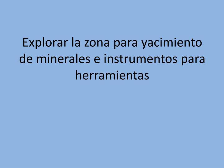 Explorar la zona para yacimiento de minerales e instrumentos para herramientas