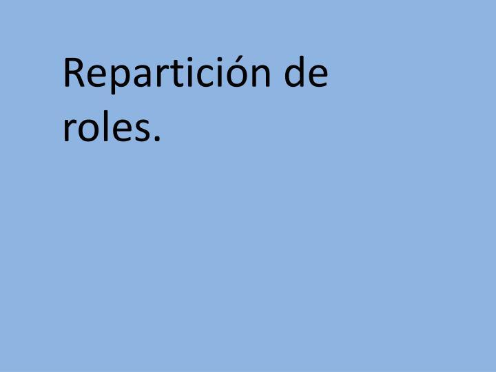 Repartición de roles.