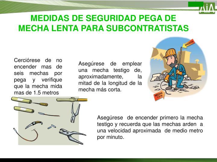 MEDIDAS DE SEGURIDAD PEGA DE  MECHA LENTA PARA SUBCONTRATISTAS