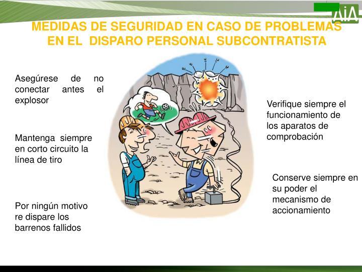 MEDIDAS DE SEGURIDAD EN CASO DE PROBLEMAS EN EL  DISPARO PERSONAL SUBCONTRATISTA
