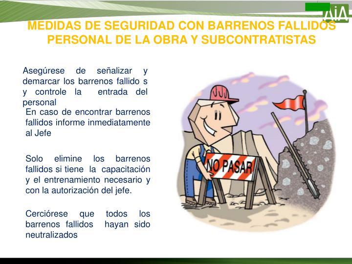 MEDIDAS DE SEGURIDAD CON BARRENOS FALLIDOS PERSONAL DE LA OBRA Y SUBCONTRATISTAS