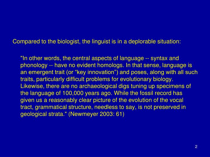 Compared to the biologist, the linguist is in a deplorable situation: