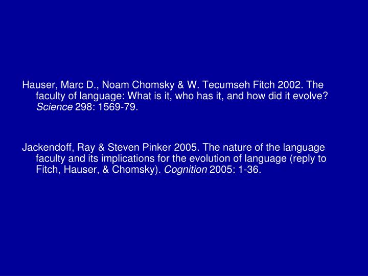 Hauser, Marc D., Noam Chomsky & W. Tecumseh Fitch 2002. The faculty of language: What is it, who has it, and how did it evolve?