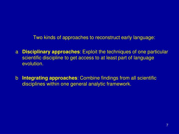 Two kinds of approaches to reconstruct early language: