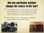 did any particular warfare change the course of the war