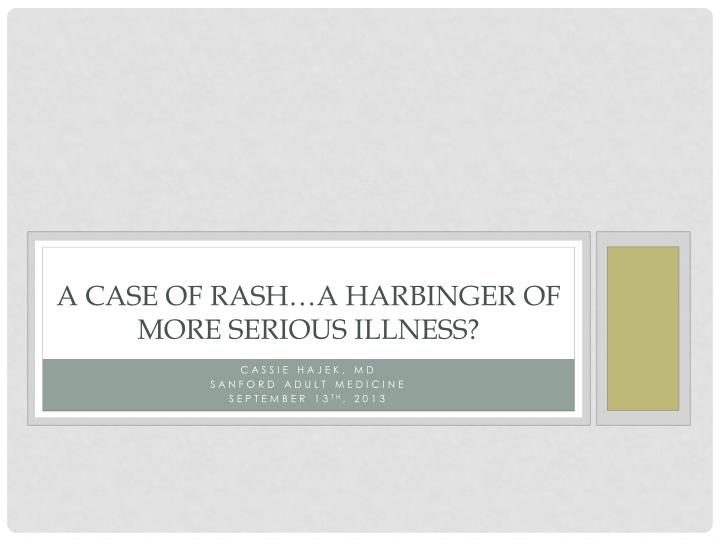 A case of rash a harbinger of more serious illness