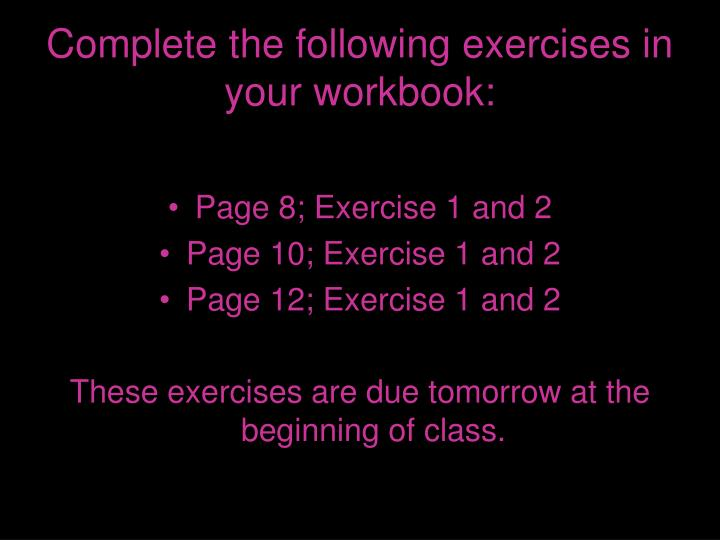 Complete the following exercises in your workbook: