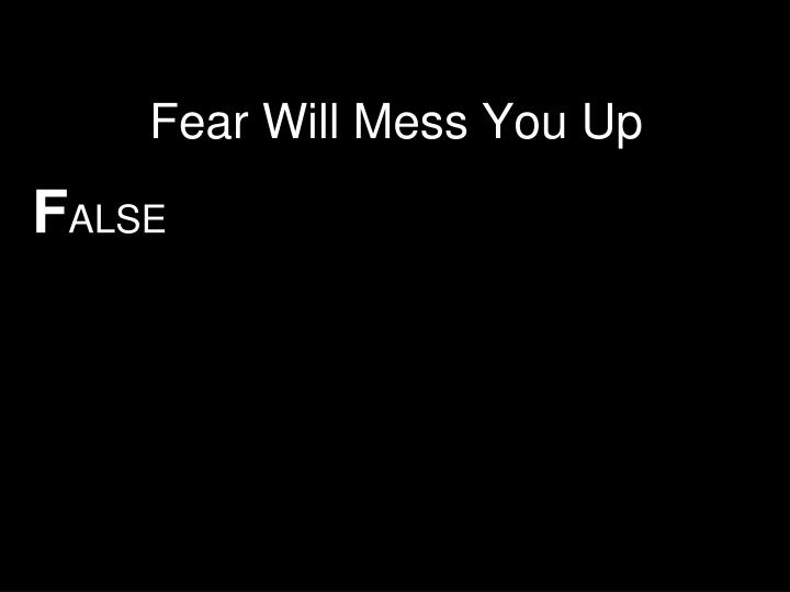 Fear Will Mess You Up