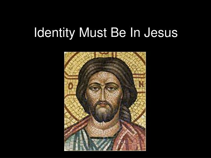 Identity must be in jesus1