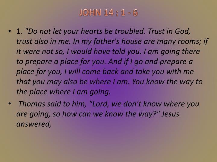 JOHN 14 : 1 - 6