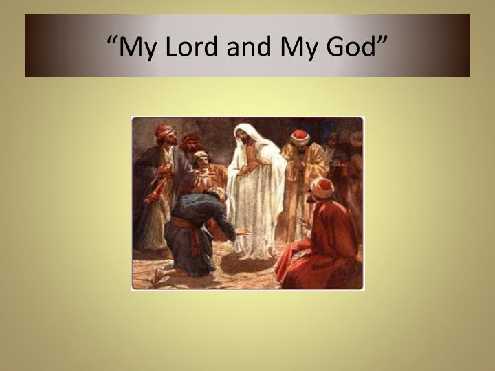 """""""My Lord and My God"""""""