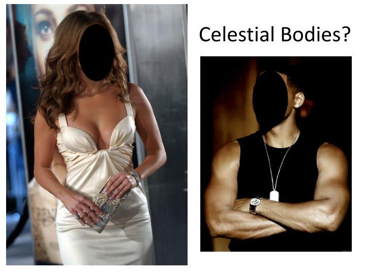Celestial Bodies?