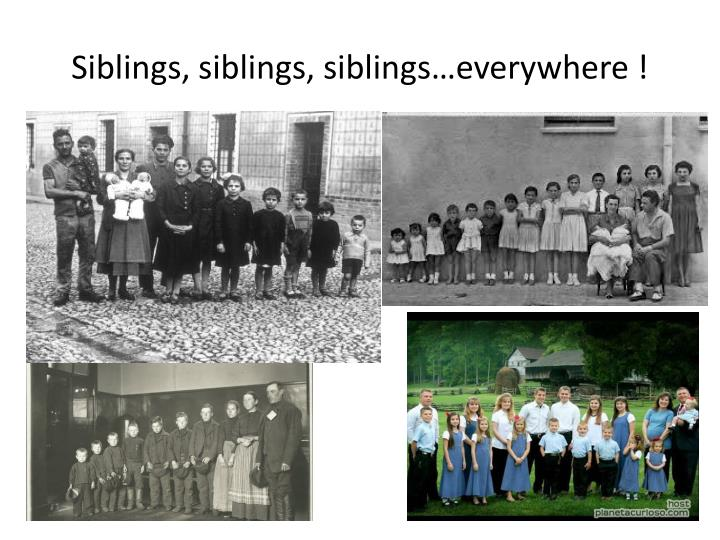 Siblings, siblings, siblings…everywhere !