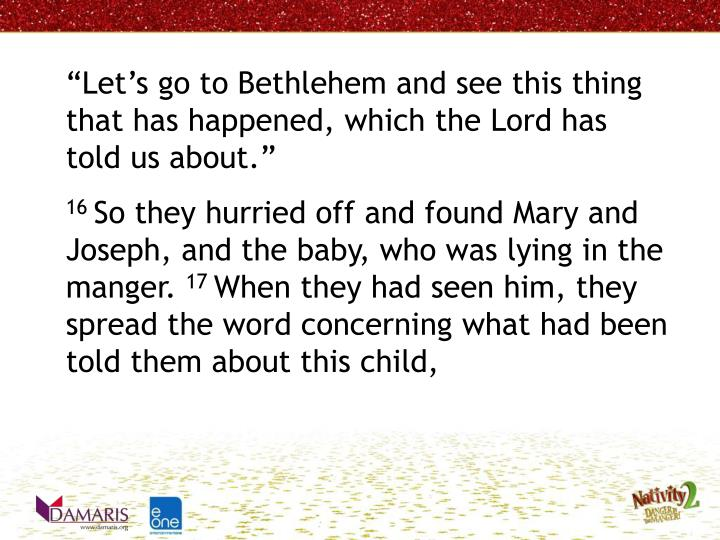 Lets go to Bethlehem and see this thing that has happened, which the Lord has told us about.