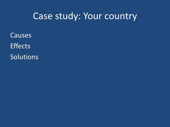 Case study: Your country