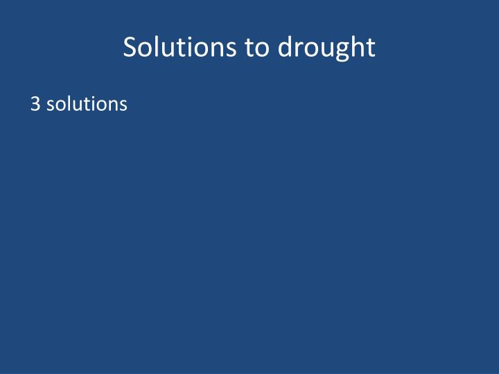 Solutions to drought
