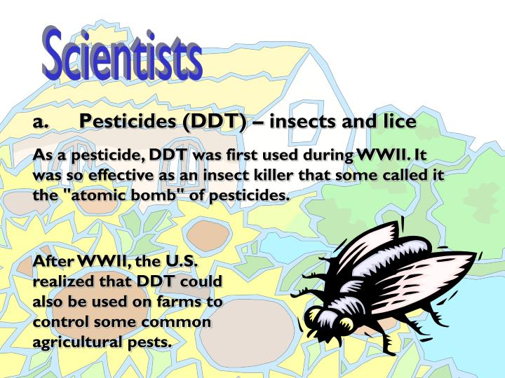 a.     Pesticides (DDT) – insects and lice
