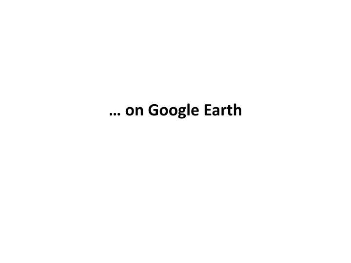 … on Google Earth
