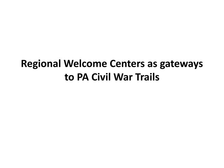 Regional Welcome Centers as gateways to PA Civil War Trails