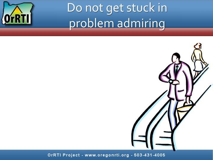 Do not get stuck in