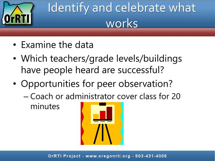 Identify and celebrate what works