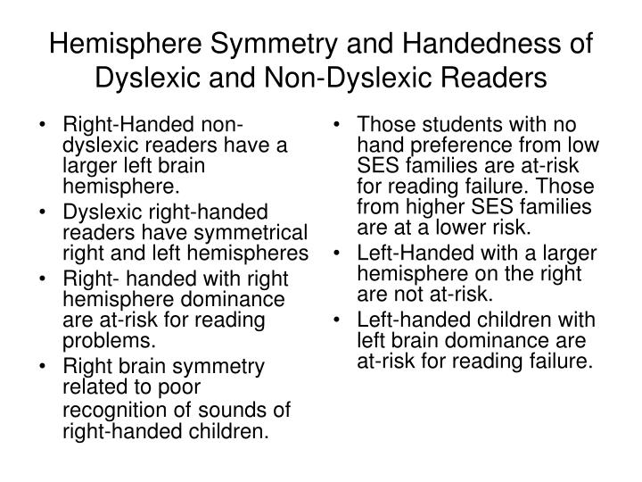 Right-Handed non-dyslexic readers have a larger left brain hemisphere.