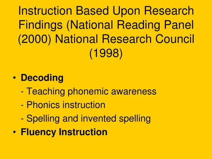 Instruction Based Upon Research Findings (National Reading Panel (2000) National Research Council (1998)