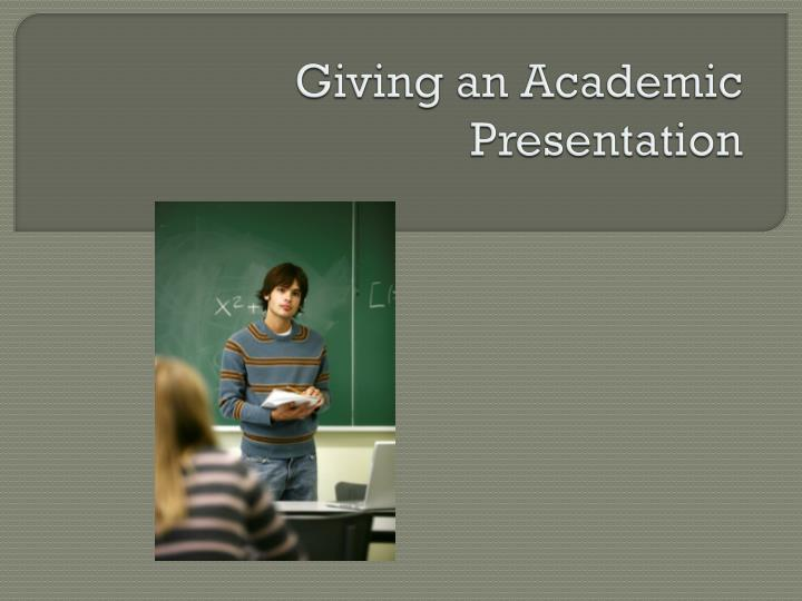 Giving an academic presentation