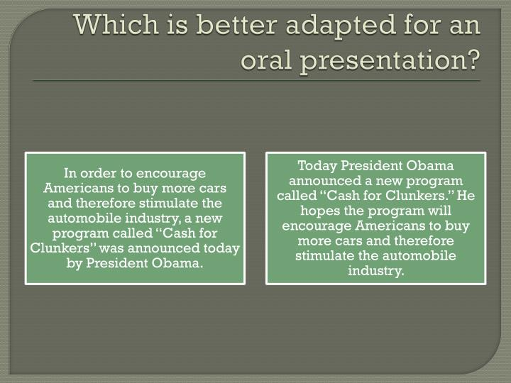 Which is better adapted for an oral presentation?