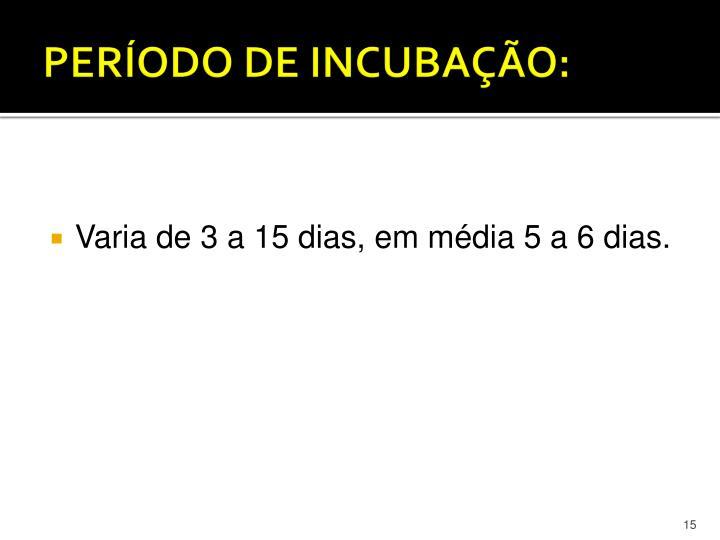 PERÍODO DE INCUBAÇÃO: