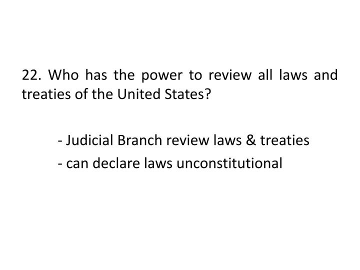 22. Who has the power to review all laws and treaties of the United States?