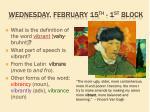 wednesday february 15 th 1 st block