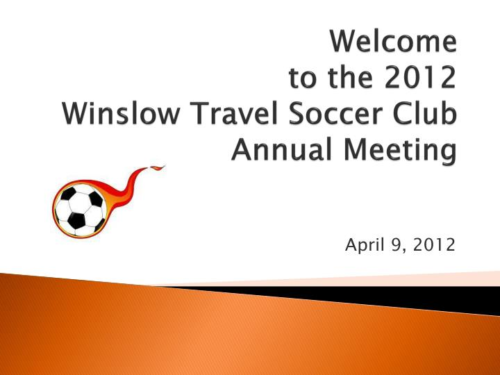 Welcome to the 2012 winslow travel soccer club annual meeting