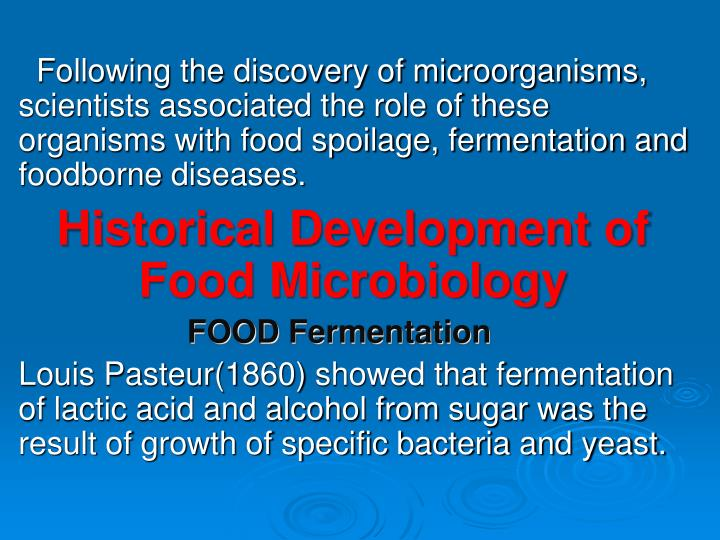 Following the discovery of microorganisms, scientists associated the role of these organisms with food spoilage, fermentation and