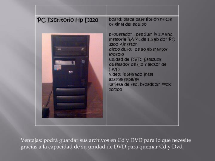 Ventajas: podrá guardar sus archivos en Cd y DVD para lo que necesite gracias a la capacidad de su unidad de DVD para quemar Cd y Dvd