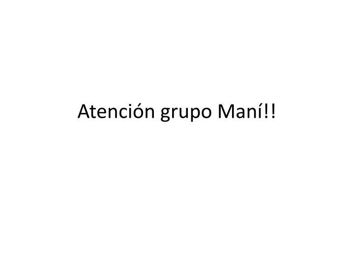 Atención grupo Maní!!