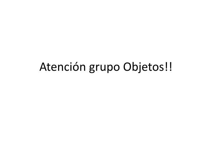 Atención grupo Objetos!!