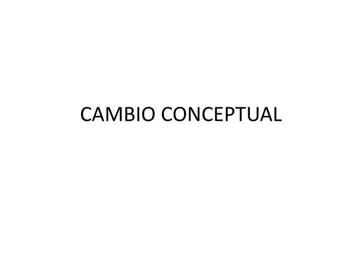 CAMBIO CONCEPTUAL