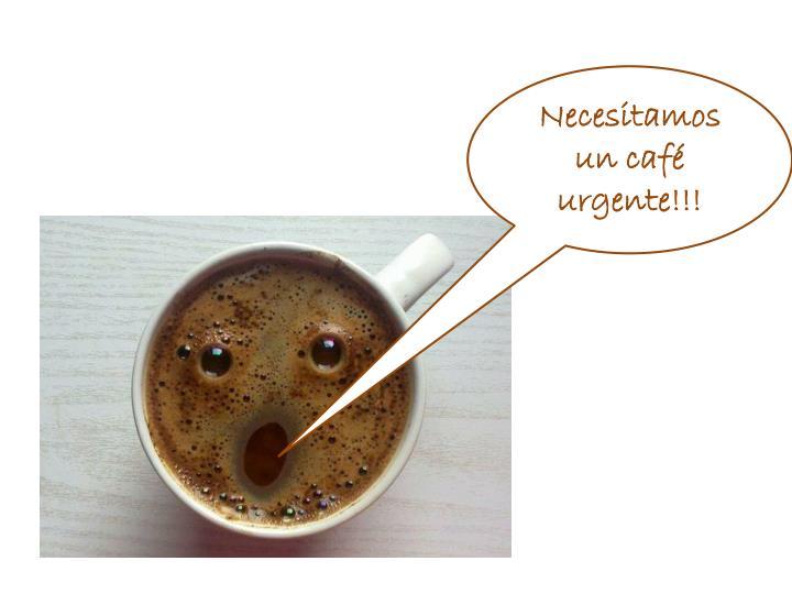 Necesitamos un café urgente!!!